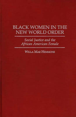 Black Women in the New World Order: Social Justice and the African American Female (Hardback)