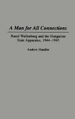 A Man for All Connections: Raoul Wallenberg and the Hungarian State Apparatus, 1944-1945 (Hardback)