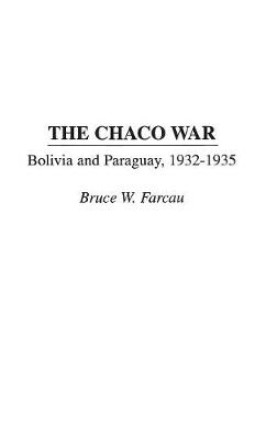The Chaco War: Bolivia and Paraguay, 1932-1935 (Hardback)