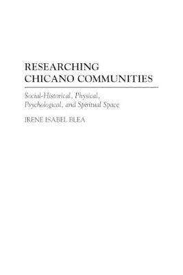Researching Chicano Communities: Social-historical, Physical, Psychological and Spiritual Space (Paperback)