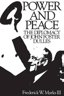 Power and Peace: The Diplomacy of John Foster Dulles (Paperback)