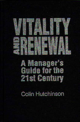 Vitality and Renewal: A Manager's Guide for the 21st Century - Praeger Studies on the 21st Century (Hardback)