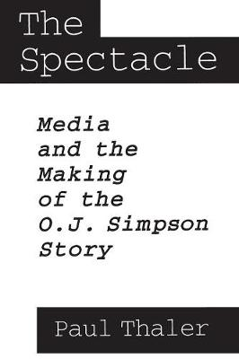 The Spectacle: Media and the Making of the O.J. Simpson Story (Paperback)