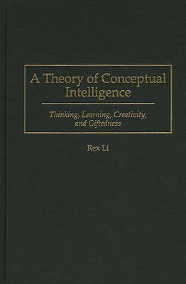 A Theory of Conceptual Intelligence: Thinking, Learning, Creativity, and Giftedness (Hardback)