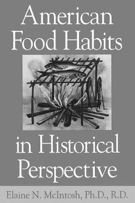 American Food Habits in Historical Perspective (Paperback)
