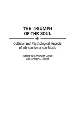 The Triumph of the Soul: Cultural and Psychological Aspects of African American Music (Hardback)