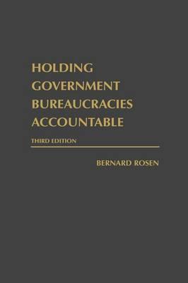 Holding Government Bureaucracies Accountable, 3rd Edition (Hardback)