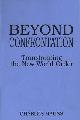 Beyond Confrontation: Transforming the New World Order (Paperback)