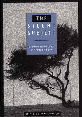 The Silent Subject: Reflections on the Unborn in American Culture (Paperback)