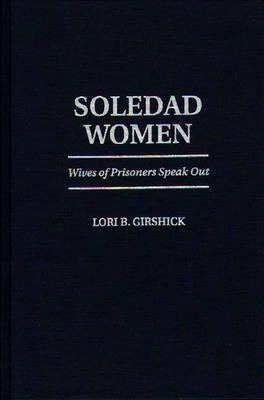 Soledad Women: Wives of Prisoners Speak Out (Hardback)