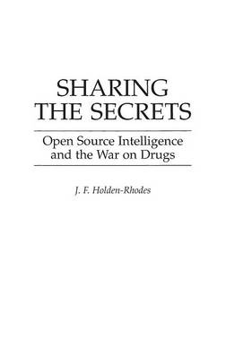 Sharing the Secrets: Open Source Intelligence and the War on Drugs (Hardback)