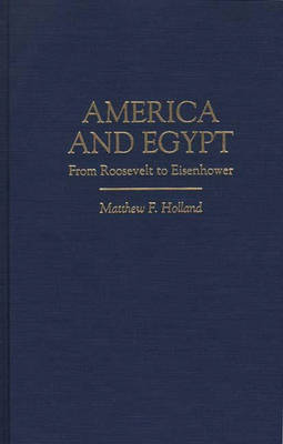 America and Egypt: From Roosevelt to Eisenhower (Hardback)