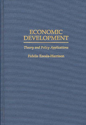 Economic Development: Theory and Policy Applications (Hardback)