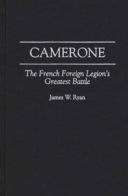Camerone: The French Foreign Legion's Greatest Battle (Hardback)