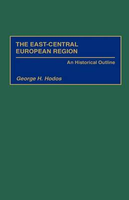 The East-Central European Region: An Historical Outline (Hardback)