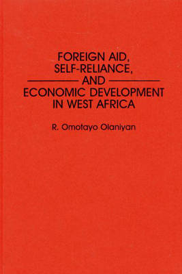 Foreign Aid, Self-Reliance, and Economic Development in West Africa (Hardback)