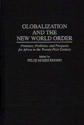 Globalization and the New World Order: Promises, Problems, and Prospects for Africa in the Twenty-First Century (Hardback)