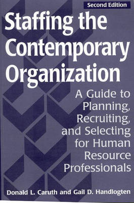 Staffing the Contemporary Organization: Guide to Planning, Recruiting and Selecting for Human Resource Professionals (Paperback)