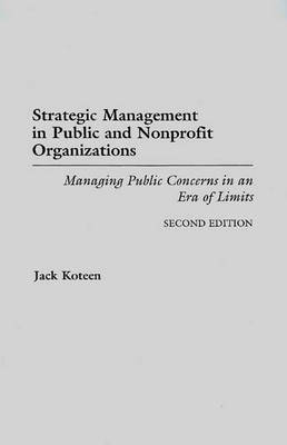 Strategic Management in Public and Nonprofit Organizations: Managing Public Concerns in an Era of Limits, 2nd Edition (Paperback)