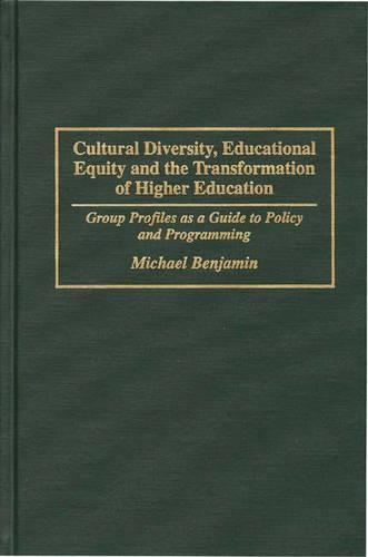 Cultural Diversity, Educational Equity and the Transformation of Higher Education: Group Profiles as a Guide to Policy and Programming (Hardback)