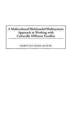 A Multicultural/Multimodal/Multisystems Approach to Working with Culturally Different Families (Hardback)