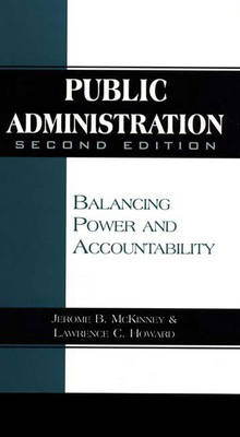 Public Administration: Balancing Power and Accountability, 2nd Edition (Paperback)