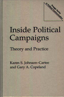 Inside Political Campaigns: Theory and Practice (Hardback)