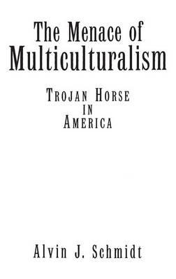 The Menace of Multiculturalism: Trojan Horse in America (Hardback)