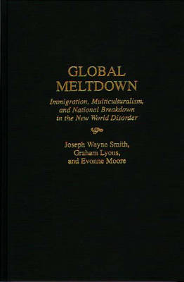 Global Meltdown: Immigration, Multiculturalism, and National Breakdown in the New World Disorder (Hardback)
