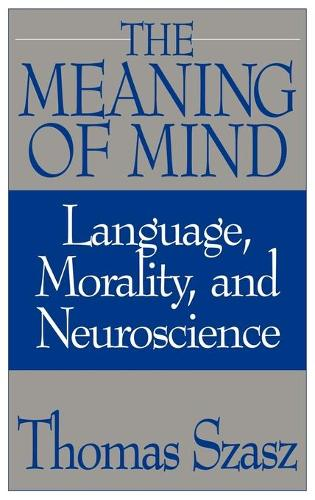 The Meaning of Mind: Language, Morality, and Neuroscience (Hardback)