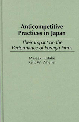 Anticompetitive Practices in Japan: Their Impact on the Performance of Foreign Firms (Hardback)