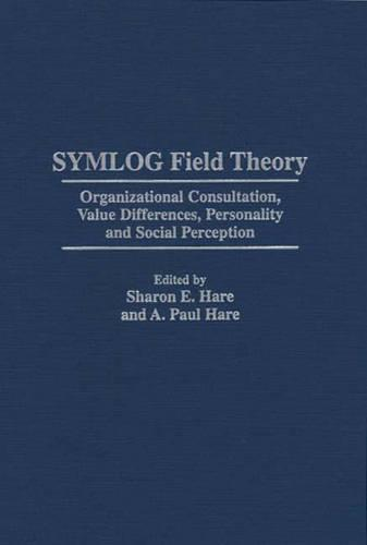 SYMLOG Field Theory: Organizational Consultation, Value Differences, Personality and Social Perception (Hardback)