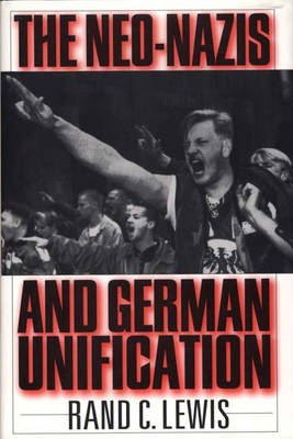 The Neo-Nazis and German Unification (Hardback)
