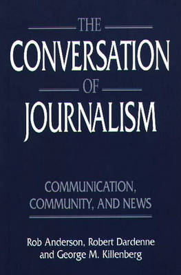 The Conversation of Journalism: Communication, Community, and News (Paperback)