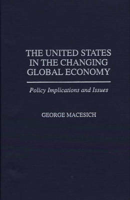 The United States in the Changing Global Economy: Policy Implications and Issues (Hardback)