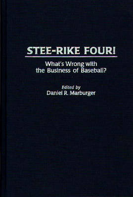Stee-Rike Four!: What's Wrong with the Business of Baseball? (Hardback)