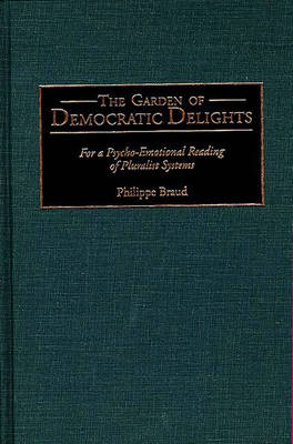 The Garden of Democratic Delights: For a Psycho-Emotional Reading of Pluralist Systems (Hardback)