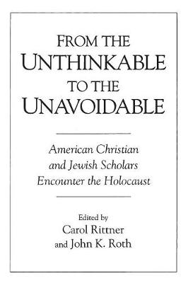 From the Unthinkable to the Unavoidable: American Christian and Jewish Scholars Encounter the Holocaust (Paperback)