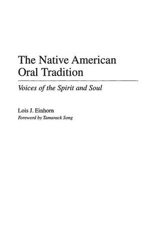 The Native American Oral Tradition: Voices of the Spirit and Soul (Hardback)