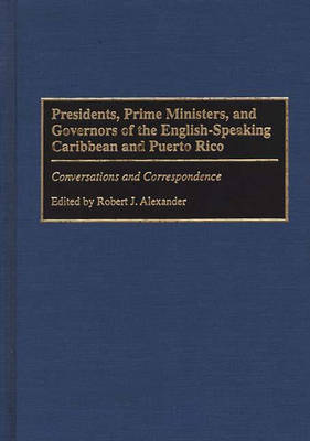 Presidents, Prime Ministers, and Governors of the English-Speaking Caribbean and Puerto Rico: Conversations and Correspondence (Hardback)