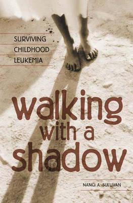 Walking with a Shadow: Surviving Childhood Leukemia (Hardback)