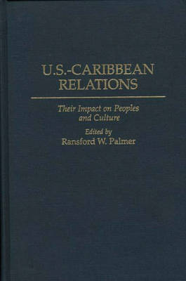 US-Caribbean Relations: Their Impact on Peoples and Culture (Hardback)