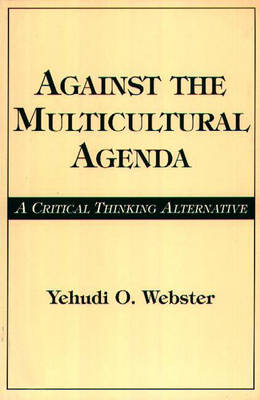 Against the Multicultural Agenda: A Critical Thinking Alternative (Paperback)