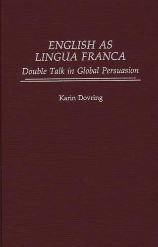 English as Lingua Franca: Double Talk in Global Persuasion (Hardback)