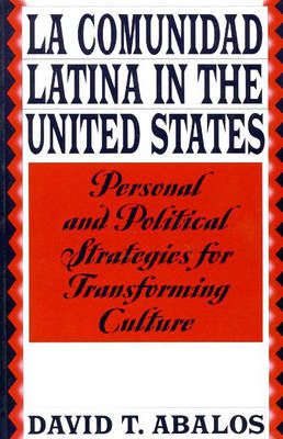 La Comunidad Latina in the United States: Personal and Political Strategies for Transforming Culture (Paperback)