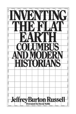 Inventing the Flat Earth: Columbus and Modern Historians (Paperback)