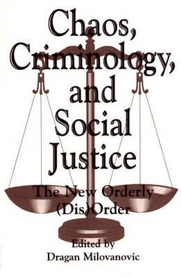 Chaos, Criminology, and Social Justice: The New Orderly (Dis)Order (Paperback)