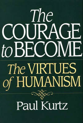 The Courage to Become: The Virtues of Humanism (Paperback)