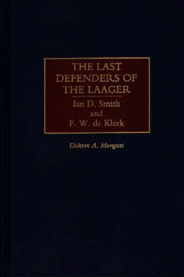 The Last Defenders of the Laager: Ian D. Smith and F. W. de Klerk (Hardback)
