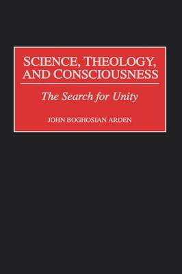 Science, Theology, and Consciousness: The Search for Unity (Hardback)